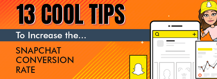 13 Cool Tips to Increase Snapchat Conversion Rate