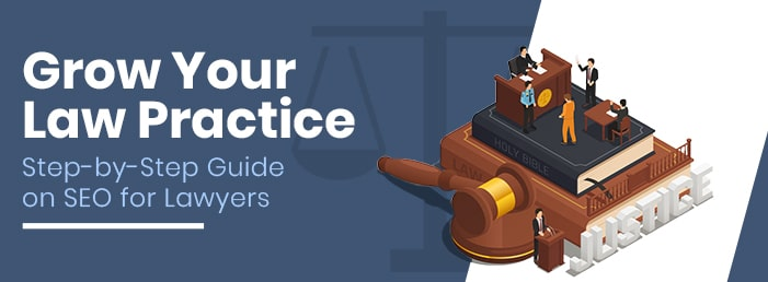 Grow your law practice: Step-by-Step Guide on SEO for Lawyers